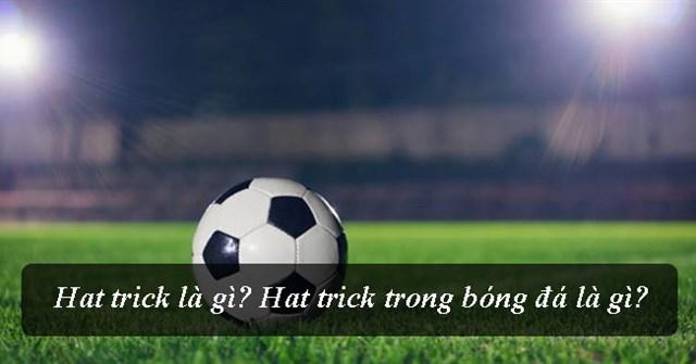 Hat-trick là gì? Hat-trick có ý nghĩa như thế nào trong bóng đá?